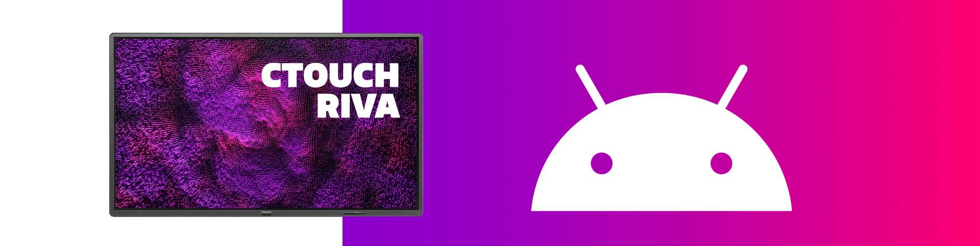 CTOUCH Riva Android Teaser Webbanner3200 X802